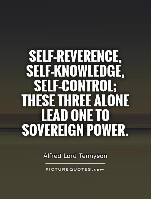 Self-reverence, self-knowledge, self-control; these three alone lead one to sovereign power Picture Quote #1