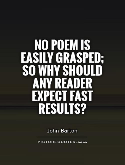 No poem is easily grasped; so why should any reader expect fast results? Picture Quote #1