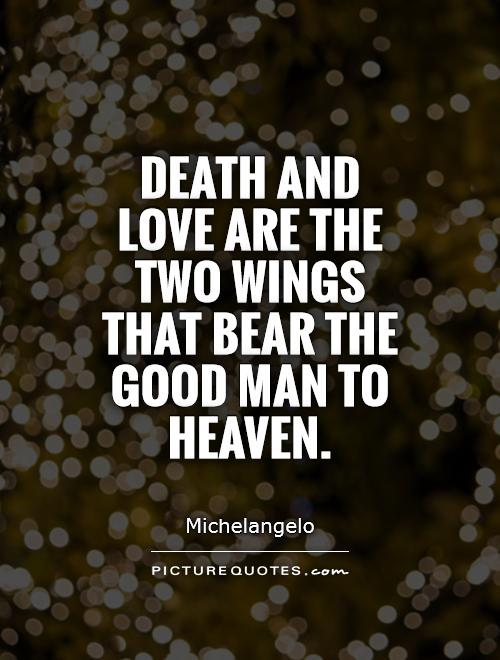 Death and love are the two wings that bear the good man to heaven Picture Quote #1