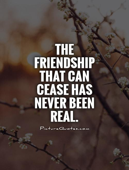 The friendship that can cease has never been real Picture Quote #1