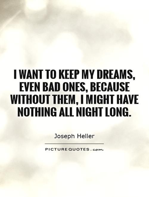 I want to keep my dreams, even bad ones, because without them, I might have nothing all night long Picture Quote #1
