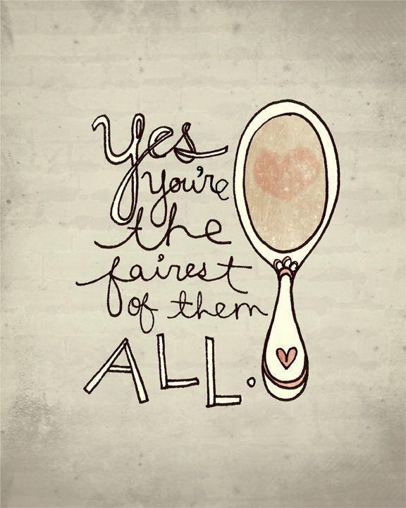 Yes, you're the fairest of them all Picture Quote #1