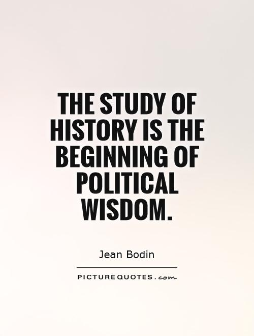 The study of history is the beginning of political wisdom Picture Quote #1