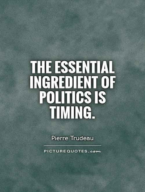 The essential ingredient of politics is timing Picture Quote #1