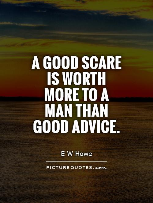 A good scare is worth more to a man than good advice Picture Quote #1