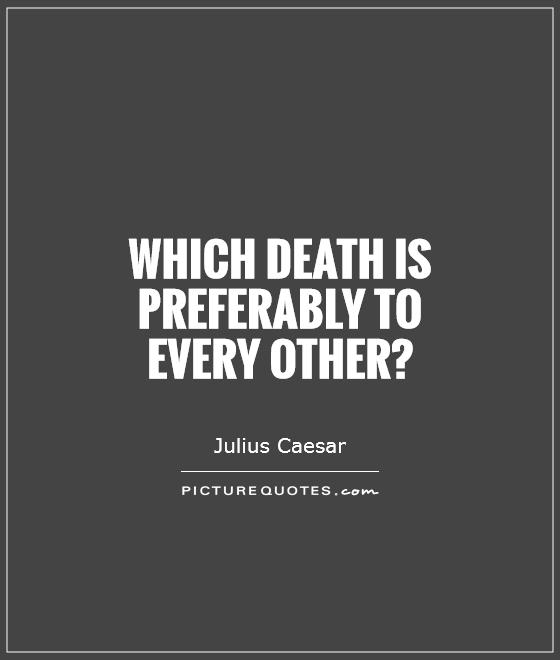 Which death is preferably to  every other?  Picture Quote #1