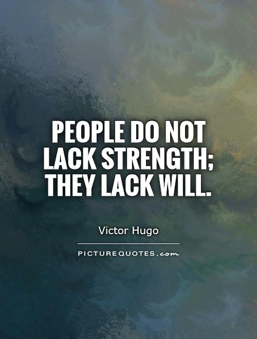 People do not lack strength; they lack will Picture Quote #1