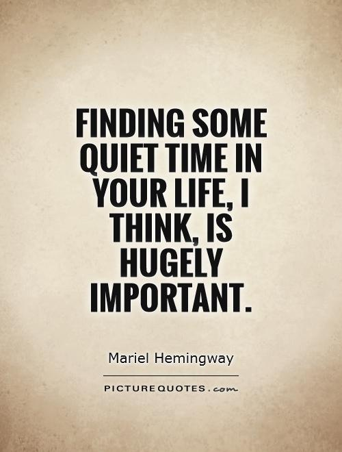 Finding some quiet time in your life, I think, is hugely important Picture Quote #1