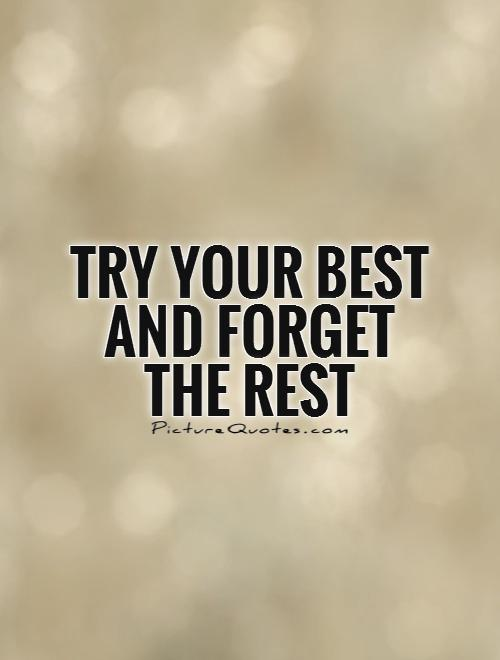 Try your best and forget the rest Picture Quote #1