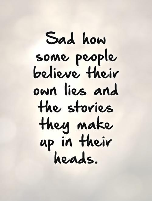 Sad how some people believe their own lies and the stories they make up in their heads Picture Quote #1