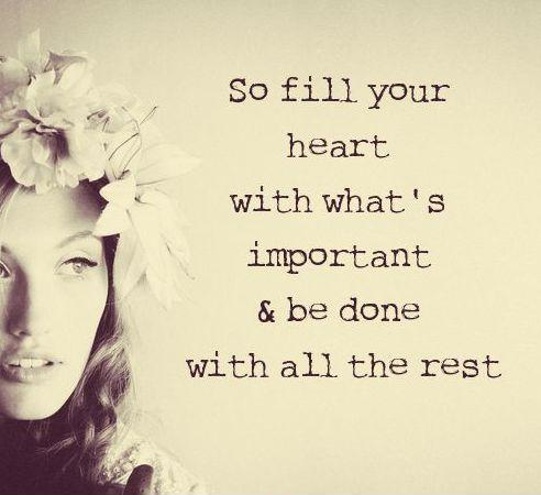 so fill your with what s important and be done with