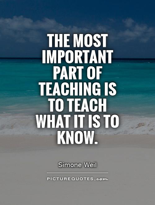 The most important part of teaching is to teach what it is to know Picture Quote #1