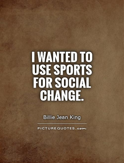 I wanted to use sports for social change Picture Quote #1