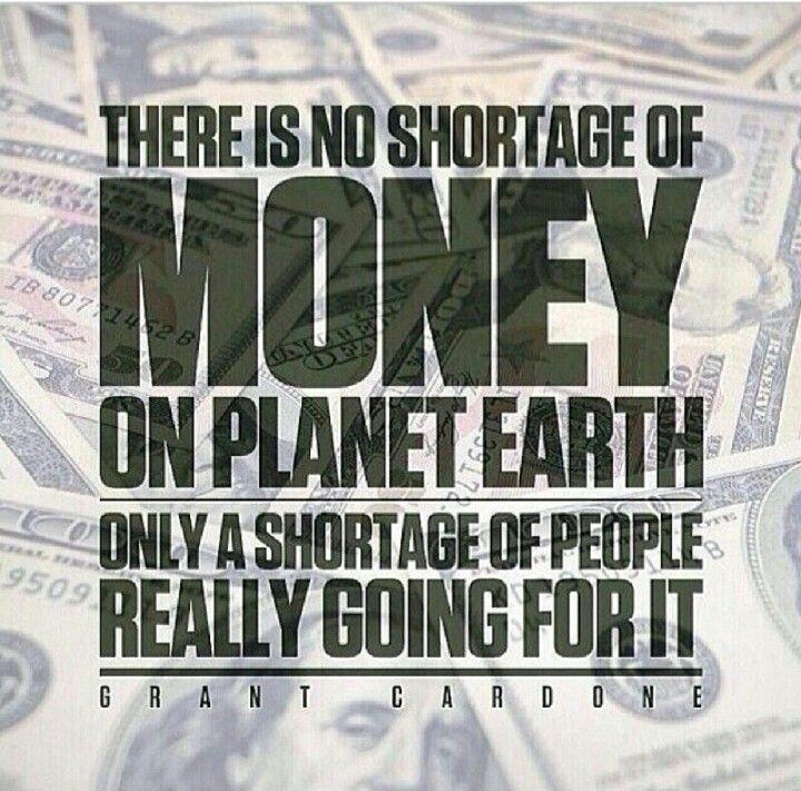 There is no shortage of money on planet Earth. Only a shortage of people really going for it Picture Quote #1