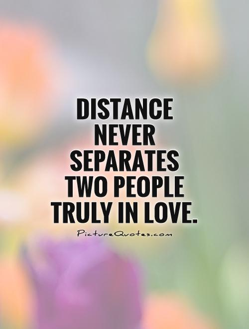 Distance never separates two people truly in love Picture Quote #1