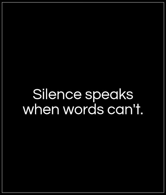 Silence speaks  when words can't Picture Quote #1
