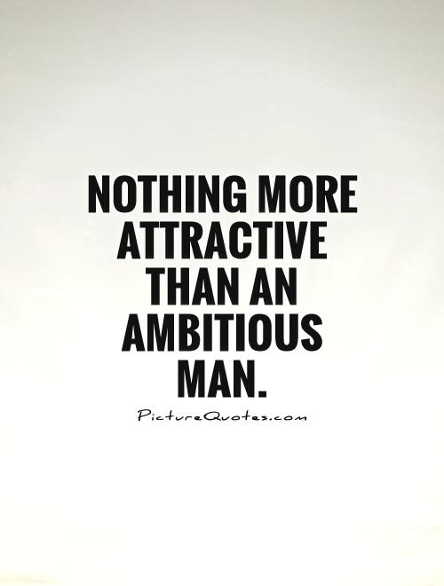 Nothing more attractive than an ambitious man Picture Quote #1