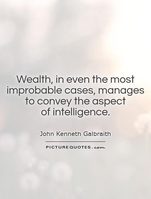 Wealth, in even the most improbable cases, manages to convey the aspect  of intelligence Picture Quote #1