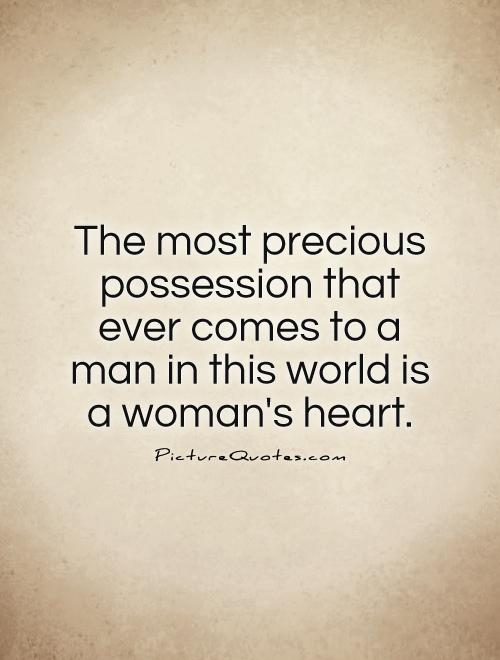 The most precious possession that ever comes to a man in this world is a woman's heart Picture Quote #1