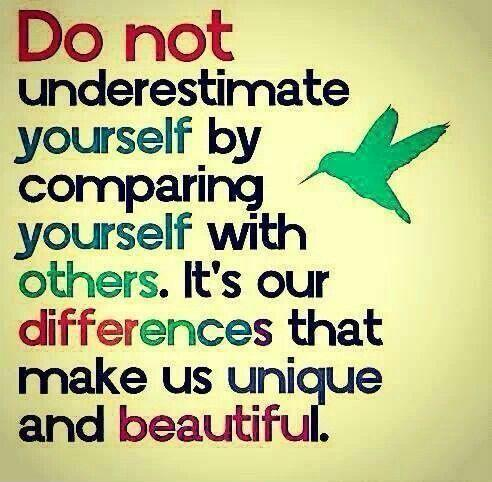 Do not underestimate yourself by comparing yourself to others. It's our differences that make us unique and beautiful Picture Quote #1