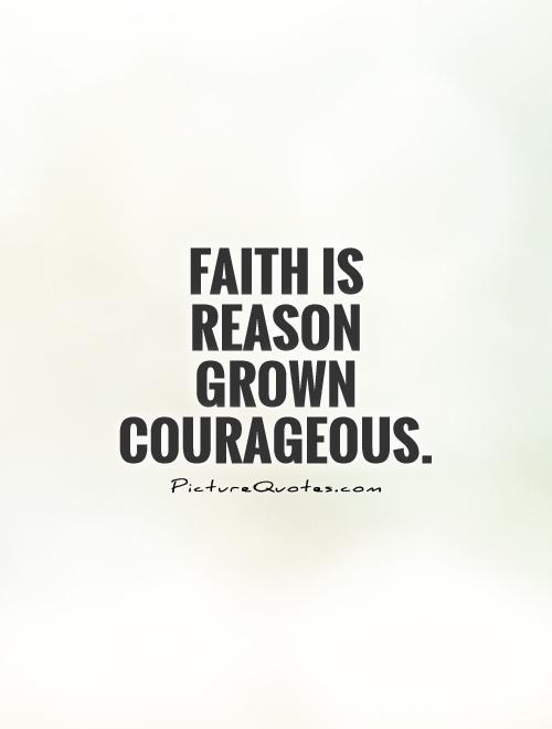 Faith is reason grown courageous Picture Quote #1