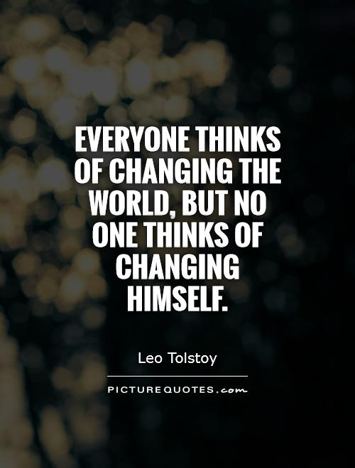 Everyone thinks of changing the world, but no one thinks of changing himself Picture Quote #1
