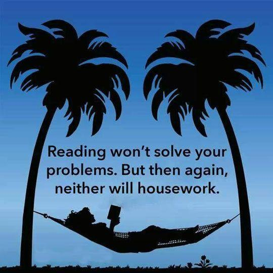 Reading won't solve your problems. But then again, neither will housework Picture Quote #1