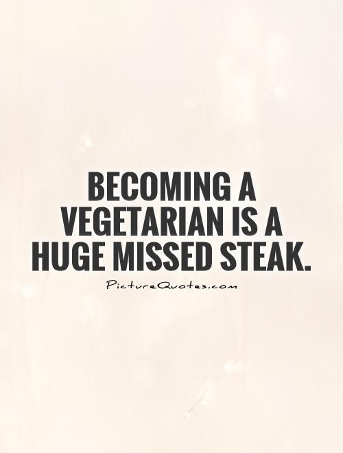 Becoming a vegetarian is a huge missed steak Picture Quote #1