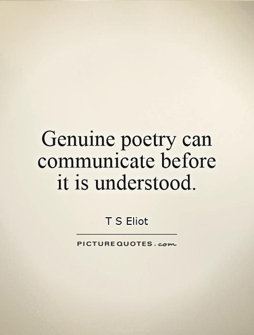 Genuine poetry can communicate before  it is understood Picture Quote #1