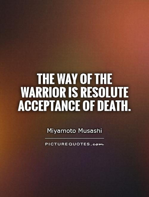 The Way of the warrior is resolute acceptance of death Picture Quote #1