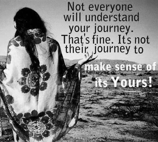 Not everyone will understand your journey. That's fine. It's not their journey to make sense of, it's yours Picture Quote #1