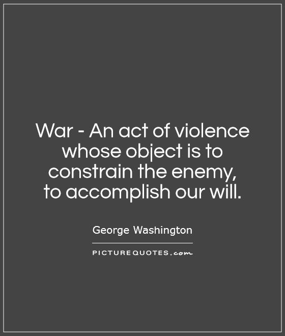War - An act of violence whose object is to constrain the enemy,  to accomplish our will Picture Quote #1