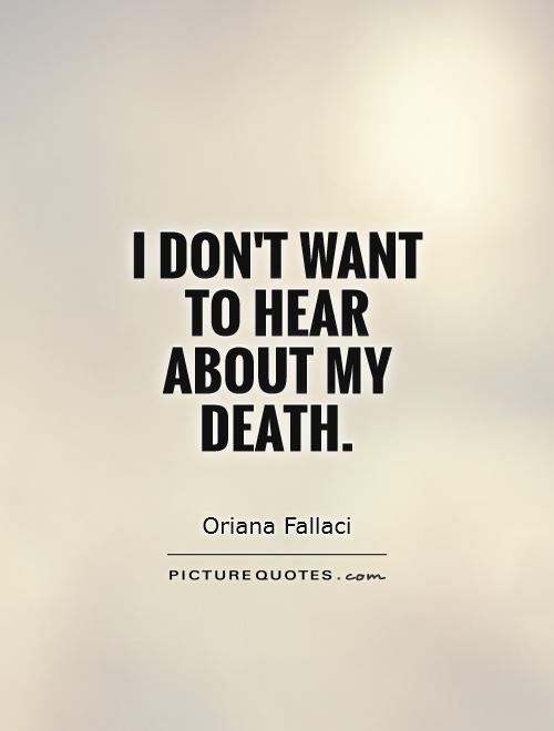 I don't want to hear about my death Picture Quote #1