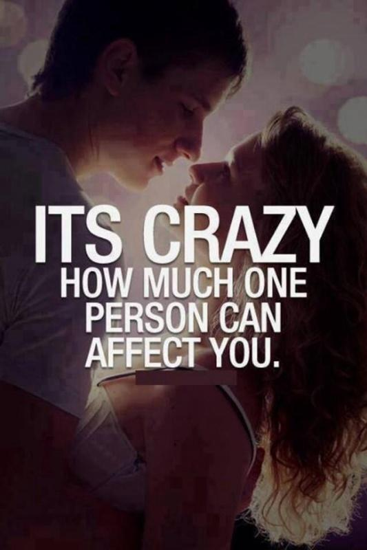 It's crazy how much one person can affect you Picture Quote #2