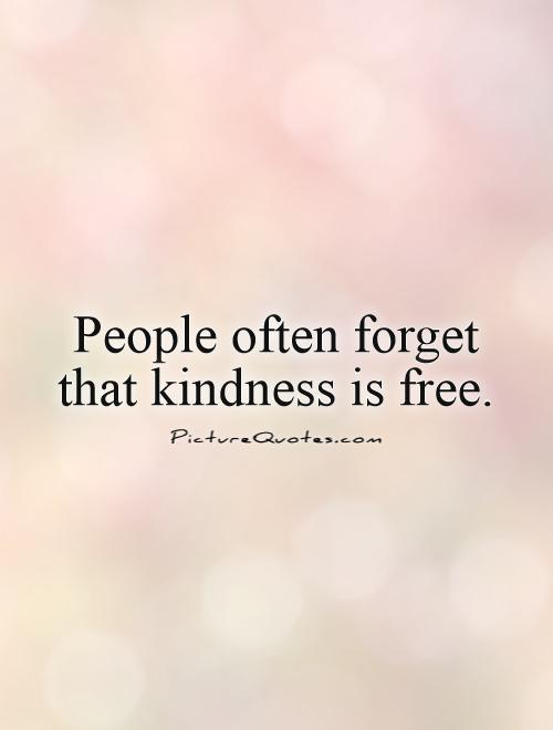 People often forget that kindness is free Picture Quote #1