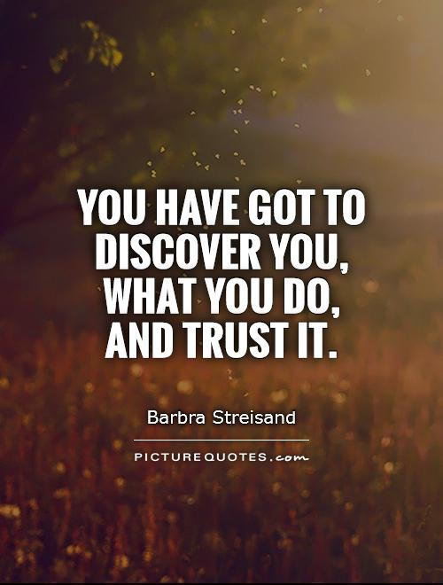 You have got to discover you, what you do,  and trust it Picture Quote #1