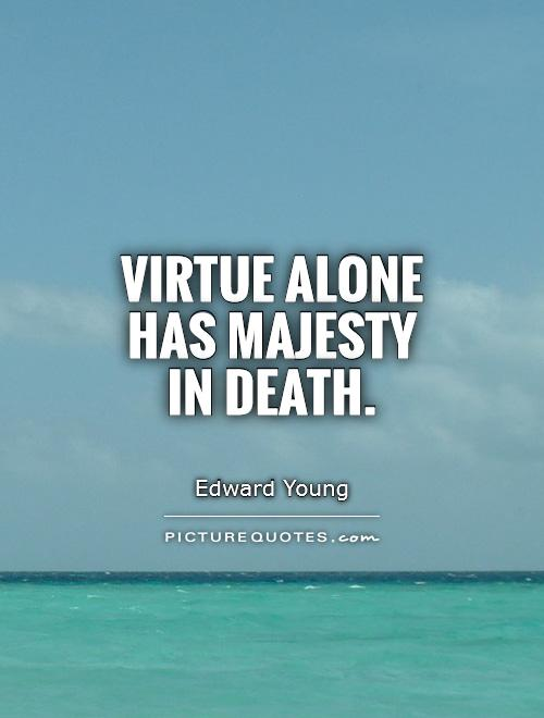 Virtue alone has majesty in death Picture Quote #1
