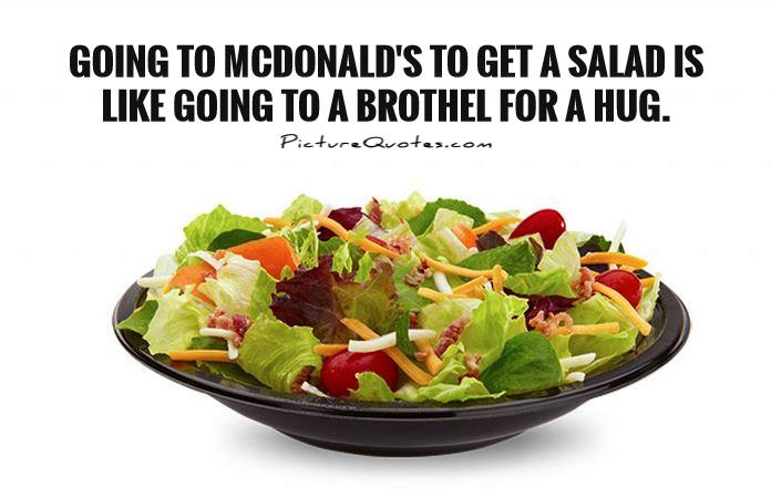 Going to McDonald's to get a salad is like going to a brothel for a hug Picture Quote #1
