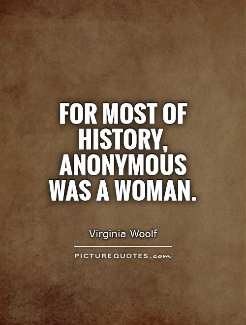 For most of history, Anonymous was a woman Picture Quote #1