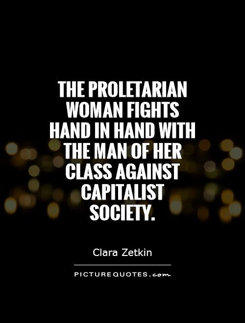 The proletarian woman fights hand in hand with the man of her class against capitalist society Picture Quote #1