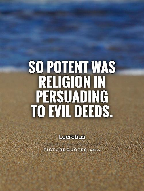 So potent was religion in persuading to evil deeds Picture Quote #1