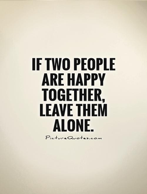 If two people are happy together, leave them alone Picture Quote #1
