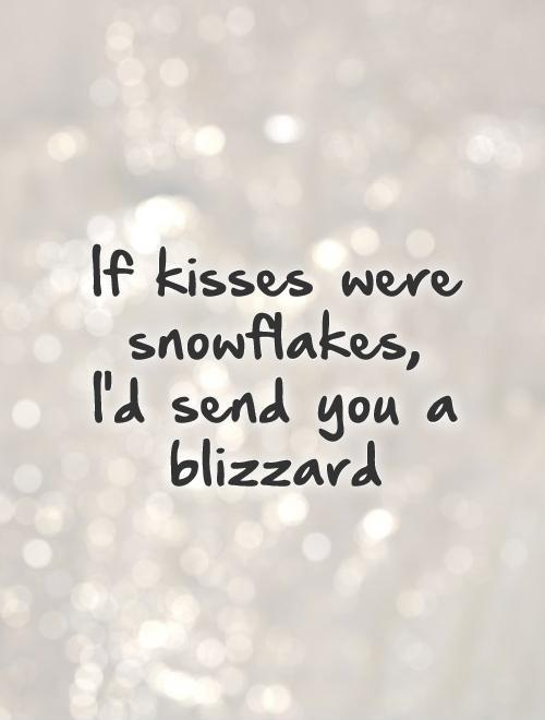 If kisses were snowflakes,  I'd send you a blizzard Picture Quote #1