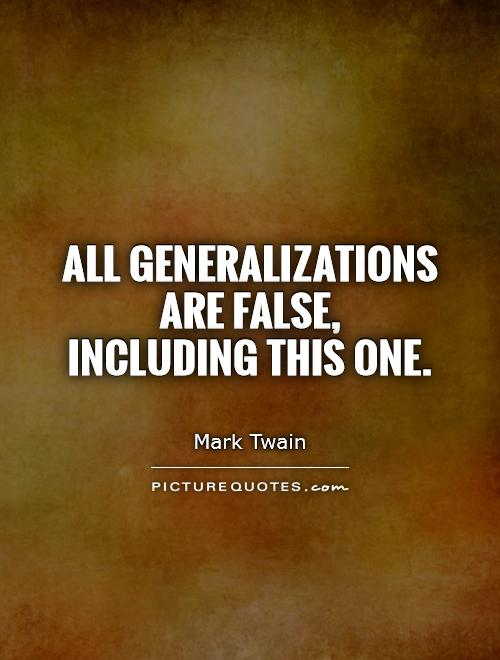 All generalizations are false,  including this one Picture Quote #1