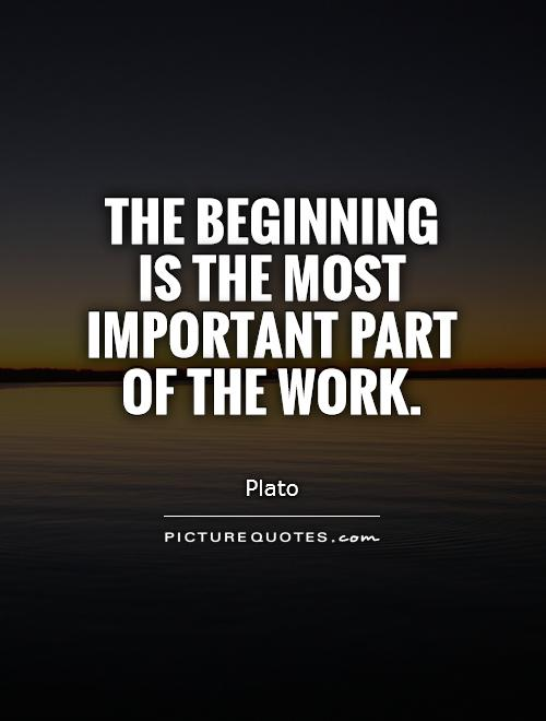 The beginning is the most important part of the work Picture Quote #1
