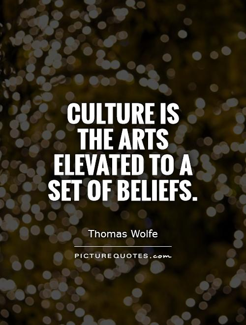 Culture is the arts elevated to a set of beliefs Picture Quote #1