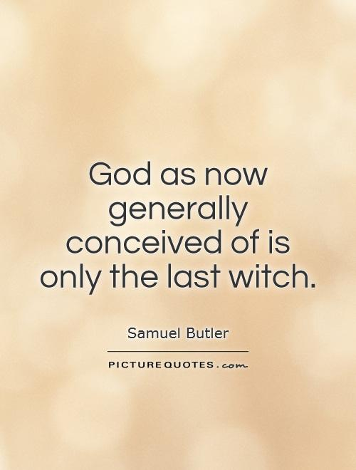God as now generally conceived of is only the last witch Picture Quote #1