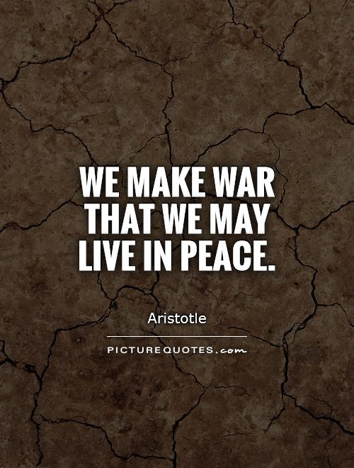 We make war that we may live in peace Picture Quote #1