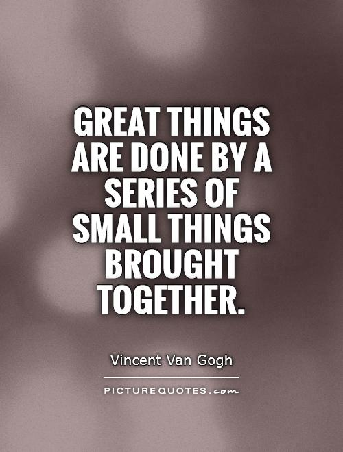 Great things are done by a series of small things brought together Picture Quote #1