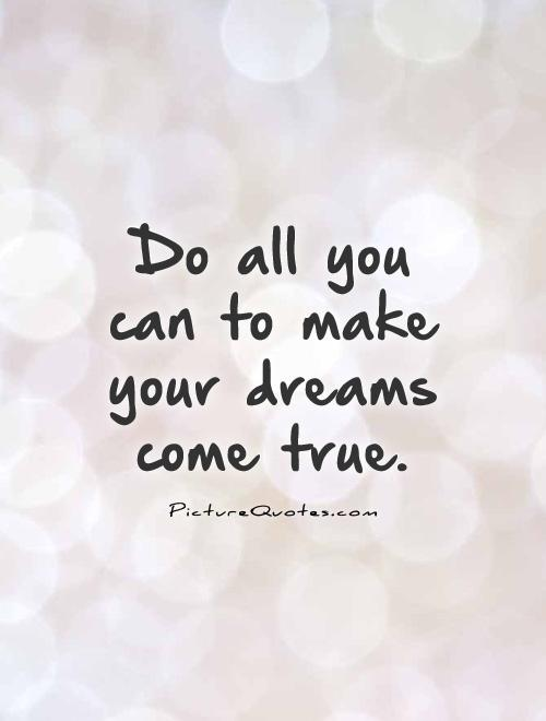 Dreams Come True Quotes & Sayings | Dreams Come True ...